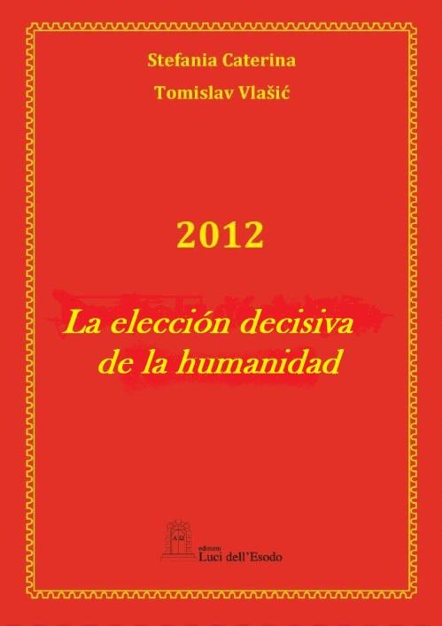 2012 La elección decisiva de la humanidad